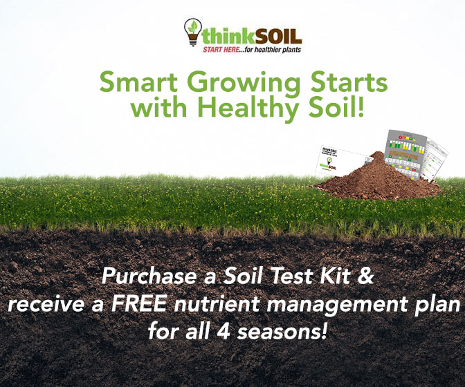ThinkSoil - Purchase a Soil Test Kit and receive a FREE nutrient management plan for all 4 seasons!