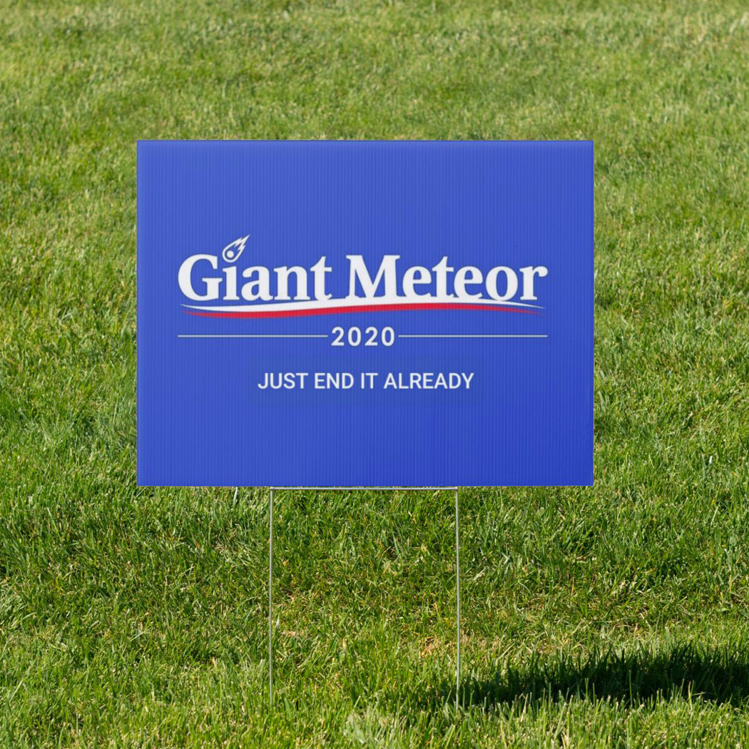 [Image: giant-meteor-2020-yard-sign-just-end-it-already-1.jpg]