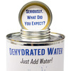Can of Dehydrated Water - Just Add Water!