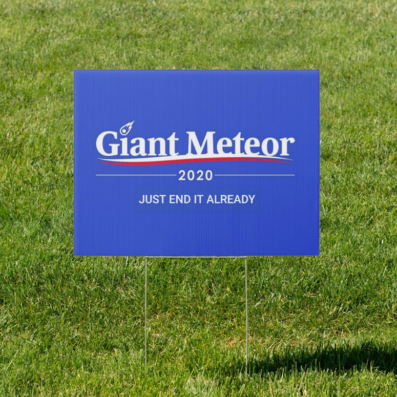 Giant Meteor 2020 Yard Sign - Just End It Already!